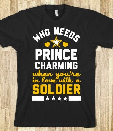Who needs prince charming when you're in love with a soldier? Show some love for the army man in your life with this fun and loving shirt!