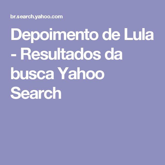 Depoimento de Lula - Resultados da busca Yahoo Search