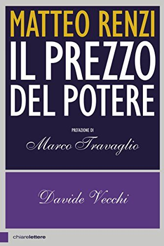 Matteo Renzi. Il prezzo del potere di Davide Vecchi https://www.amazon.it/dp/8861908160/ref=cm_sw_r_pi_dp_x_2oM.xbQH2MH2G