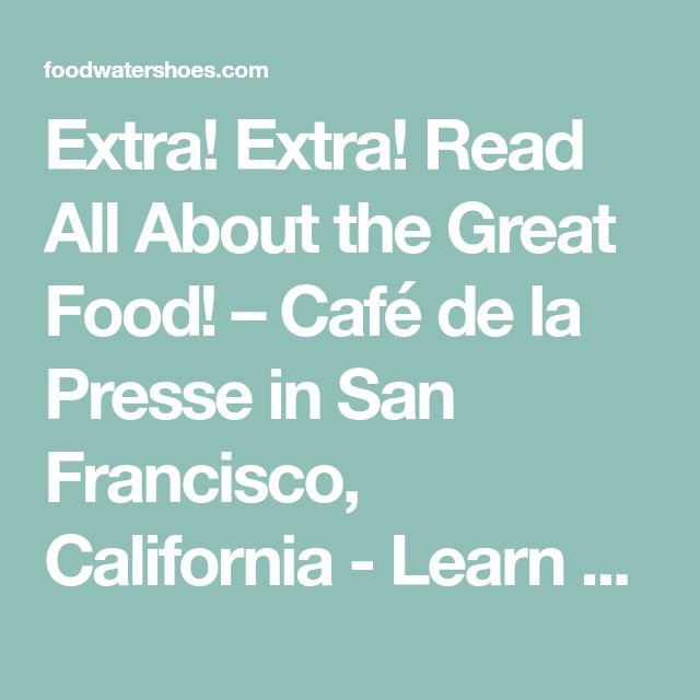 "Extra! Extra! Read All About the Great Food! – Café de la Presse in San Francisco, California - Learn more about this little French bistro in SF by reading the FoodWaterShoes article, ""Extra! Extra! Read All About the Great Food! – Café de la Presse in San Francisco, California"" - Food Foodie Foodies FoodPorn Coffee Cappuccino Bay Area Silicon Valley French Cuisine Restaurant Restaurants Breakfast Brunch Dinner"