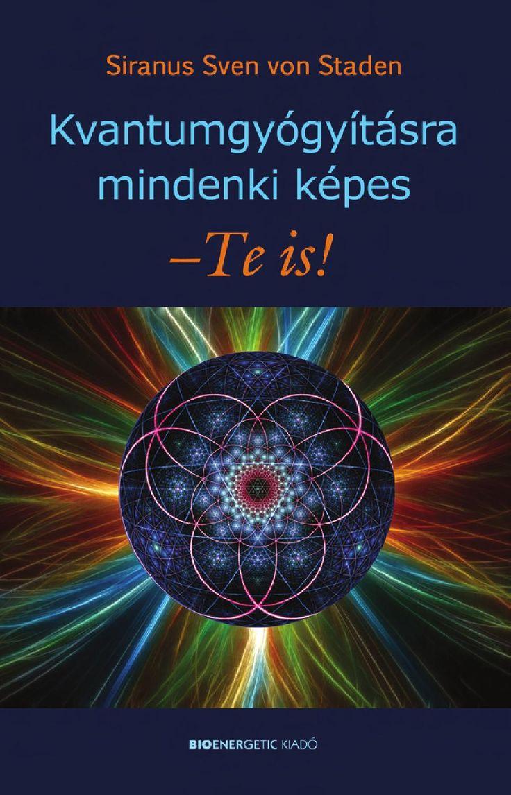 """Siranus Sven von Staden: Kvantumgyógyításra mindenki képes – Te is! """"Kvantumszinten a gyógyulás többnyire gyorsan, egy szempillantás alatt megy végbe."""" A világegyetemben minden elektromágneses rezgésekből áll, mi magunk is. Ha rezgésünk harmonikus, egészségesek és elégedettek vagyunk. Amennyiben ez a harmónia egy minket érő külső vagy belső hatás miatt felborul, testi és lelki betegségeket okozhat. A fájdalmaknak, a betegségnek mindig oka van, rezgéseink nem véletlenül válnak ..."""