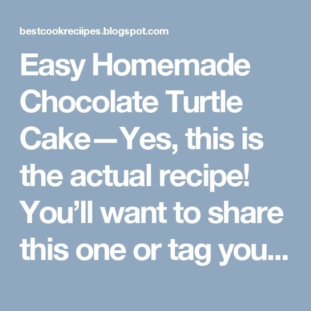Easy Homemade Chocolate Turtle Cake—Yes, this is the actual recipe! You'll want to share this one or tag yourself to save it     INGREDIENT...
