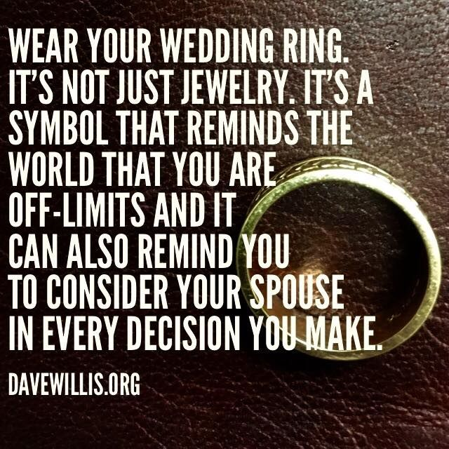 Dave Willis marriage quote davewillis.org quotes wear your wedding ring rings