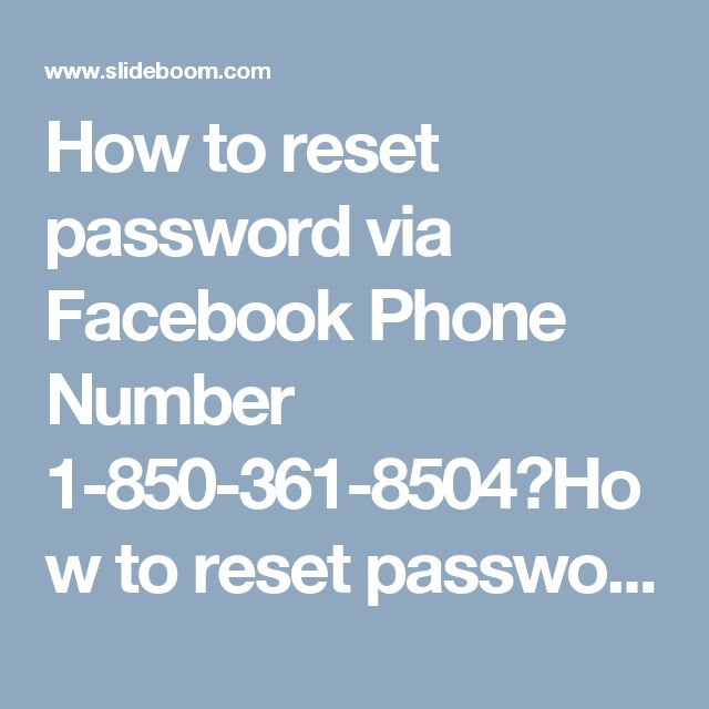 How to reset password via Facebook Phone Number 1-850-361-8504?How to reset password via Facebook Phone Number 1-850-361-8504?Summary: Do you want to reset your Facebook account password? Don't you know about the steps to do so? If yes, then why don't you make a call on our Facebook Phone Number 1-850-361-8504 and establish a connection with our tech geeks. We promise that we shall definitely help you out for the same purpose…