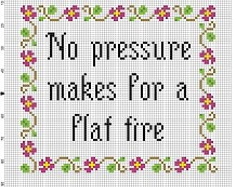 No Pressure makes for a Flat Tire - Snarky Subversive Funny Motivational Cross Stitch Pattern - Instant Download