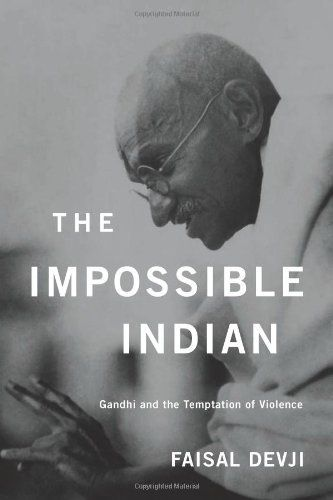 The Impossible Indian: Gandhi and the Temptation of Violence by Faisal Devji. $17.63. 224 pages. Publisher: Harvard University Press (September 20, 2012). Publication: September 20, 2012