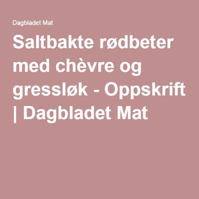 Saltbakte rødbeter med chèvre og gressløk - Oppskrift | Dagbladet Mat