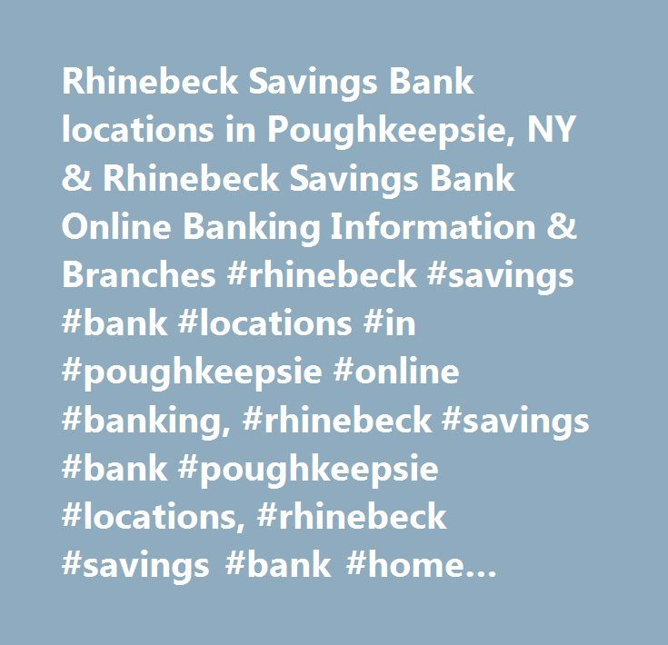 Rhinebeck Savings Bank locations in Poughkeepsie, NY & Rhinebeck Savings Bank Online Banking Information & Branches #rhinebeck #savings #bank #locations #in #poughkeepsie #online #banking, #rhinebeck #savings #bank #poughkeepsie #locations, #rhinebeck #savings #bank #home #loans, #rhinebeck #savings #bank #credit #card, #rhinebeck #savings #bank #mortgage, #poughkeepsie, #ny #internet #banking, #bank #listing #site…