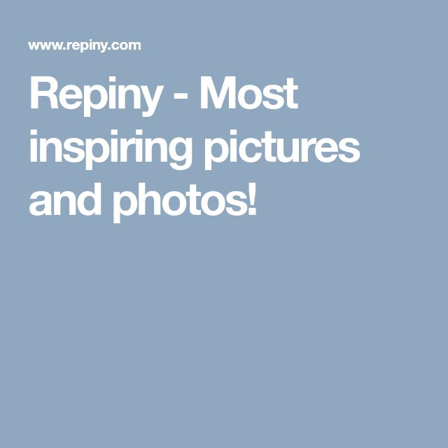 Repiny - Most inspiring pictures and photos!