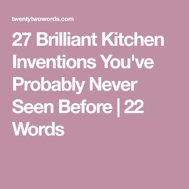 27 Brilliant Kitchen Inventions You've Probably Never Seen Before | 22 Words