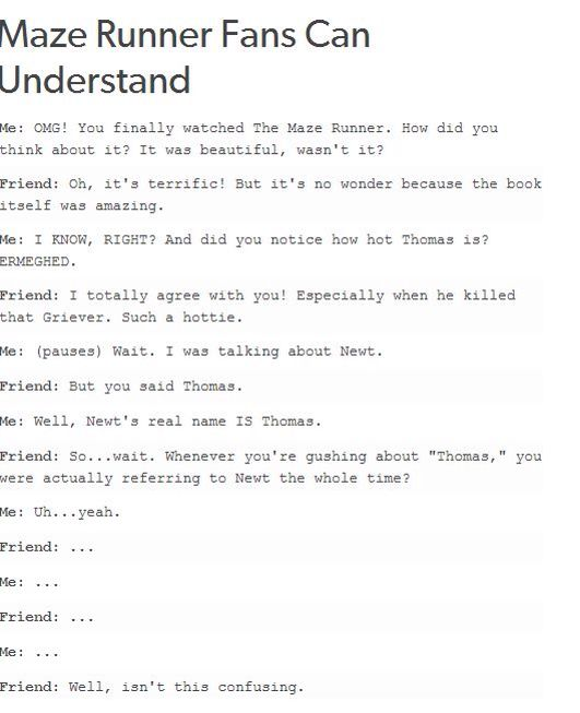 This is my situation cause my friend likes Thomas from the Maze Runner and I like Newt, but I still call him Thomas.
