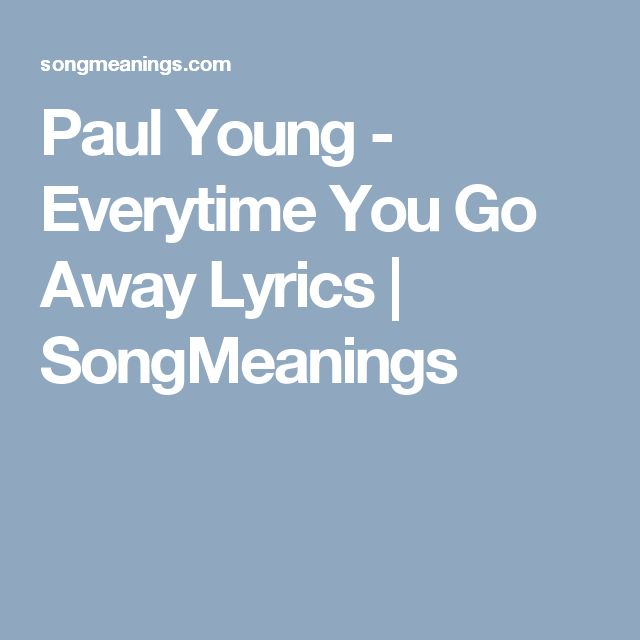 Paul Young - Everytime You Go Away Lyrics | SongMeanings