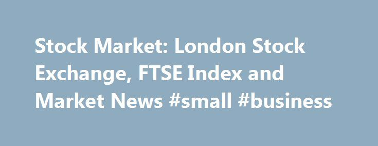 Stock Market: London Stock Exchange, FTSE Index and Market News #small #business http://bank.nef2.com/stock-market-london-stock-exchange-ftse-index-and-market-news-small-business/  #stock market news # Welcome to Morningstar.co.uk! You have been redirected here from Hemscott.com as we are merging our websites to provide you with a one-stop shop for all your investment research needs. Get Started: To search for a security, type the name or ticker in the search box at the top of the page and…