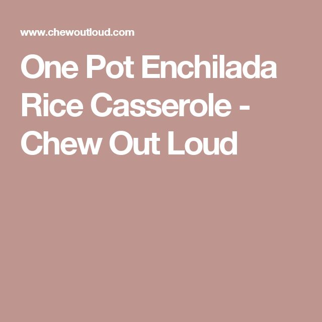 One Pot Enchilada Rice Casserole - Chew Out Loud