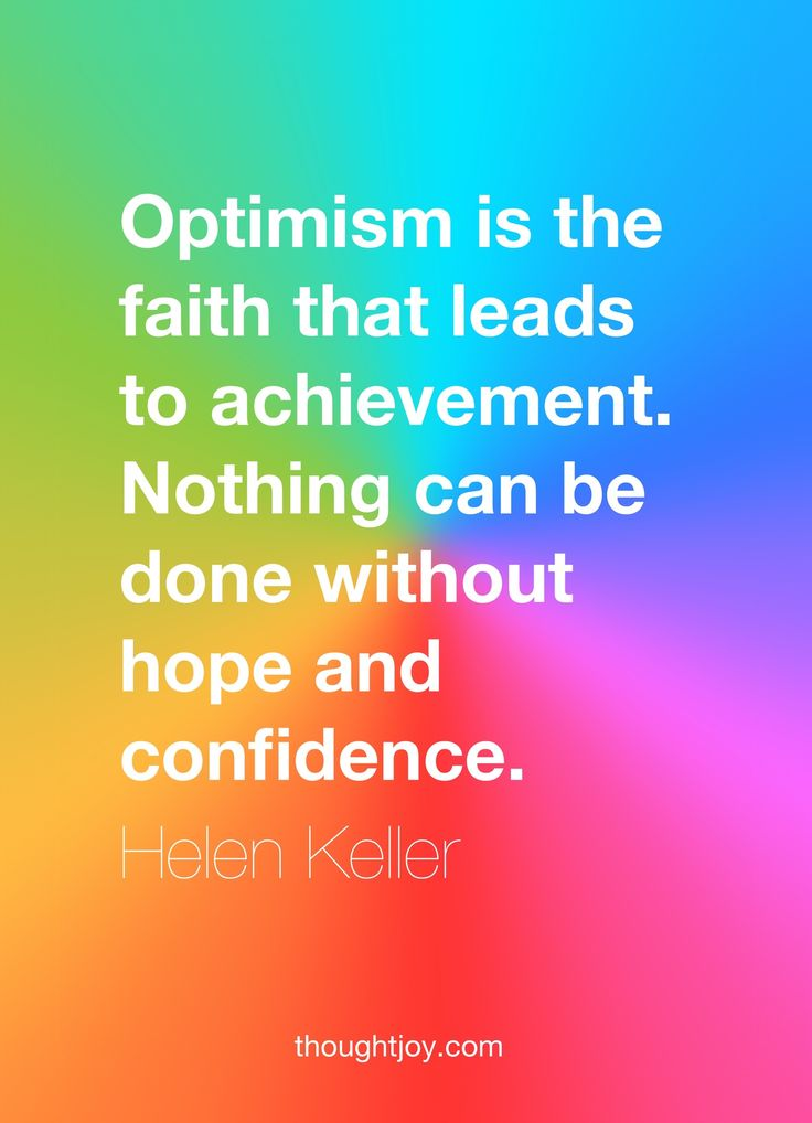 """Optimism is the faith that leads to achievement. Nothing can be done without hope and confidence.""  — Helen Keller    #quote #quotes #design #art #poster #hellenkeller #optimism #faith #courage #inspiration"