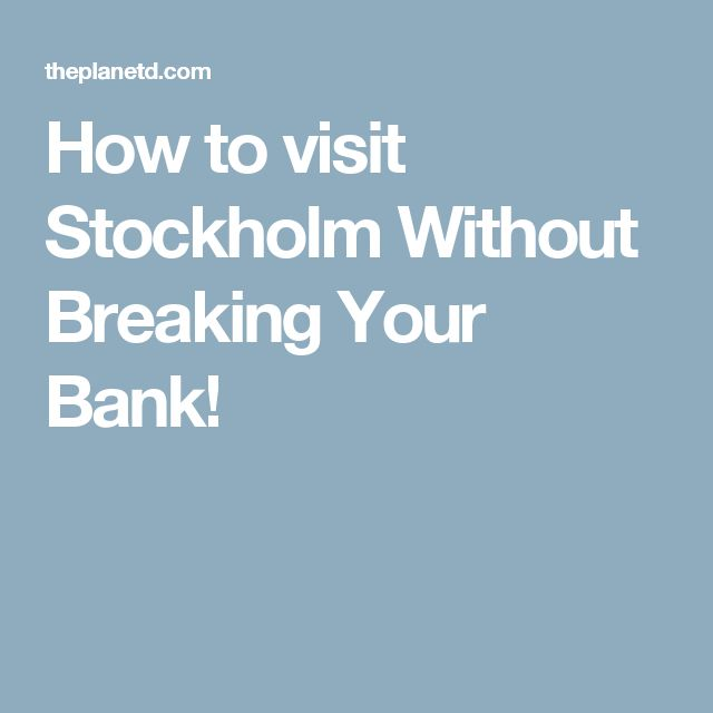 How to visit Stockholm Without Breaking Your Bank!
