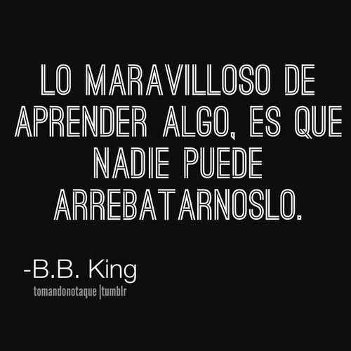 Reconocer esto que propone B.B.King en la frase compartida por tomandonotaque en…