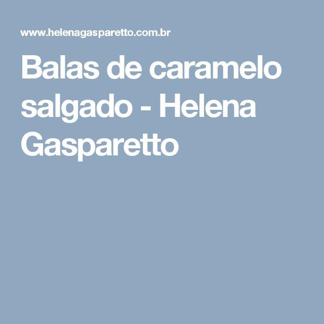 Balas de caramelo salgado - Helena Gasparetto