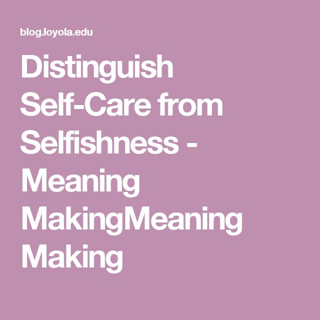Distinguish Self-Care from Selfishness - Meaning MakingMeaning Making