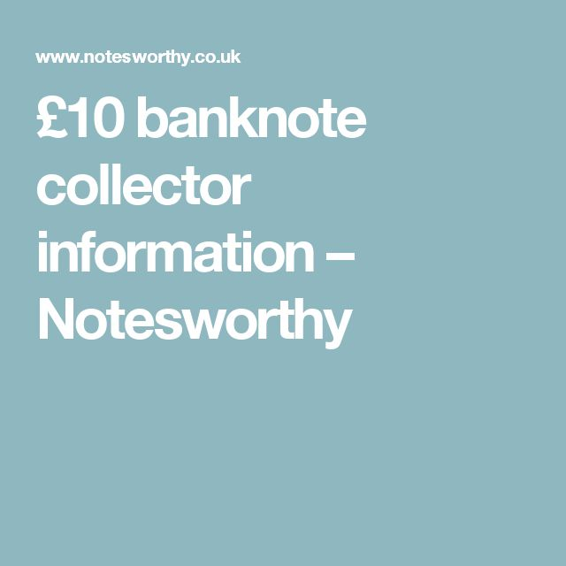£10 banknote collector information – Notesworthy