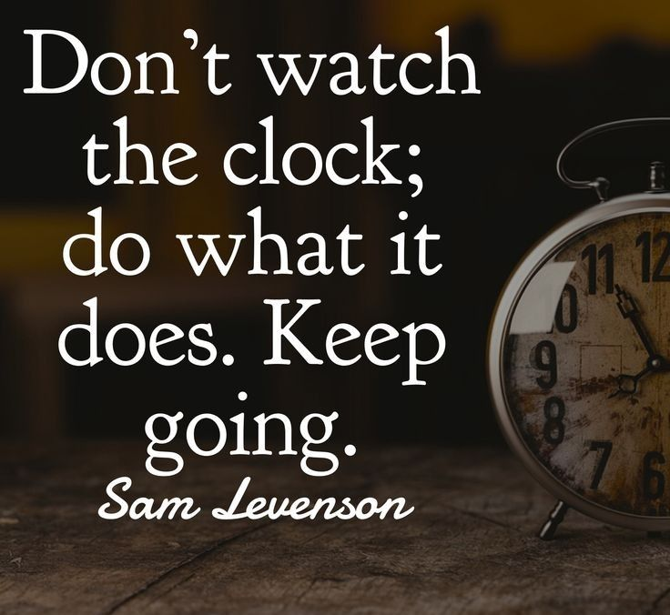 The Clock Keeps Moving Regardless So Do What It Does And Keep