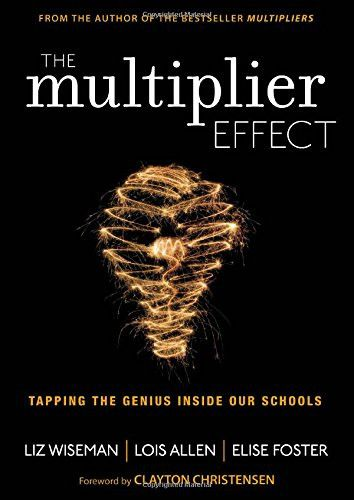 The Multiplier Effect: Tapping the Genius Inside Our Schools