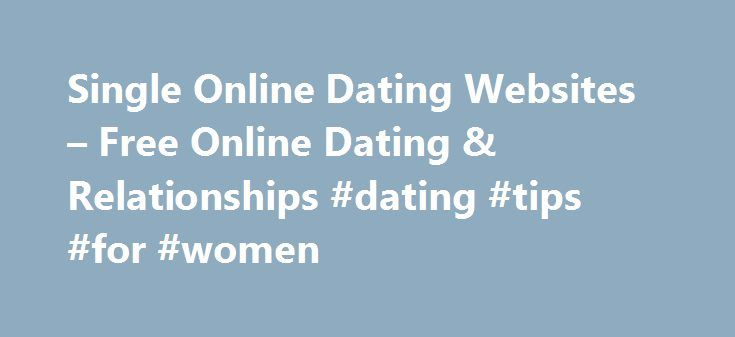 Single Online Dating Websites – Free Online Dating & Relationships #dating #tips #for #women http://dating.remmont.com/single-online-dating-websites-free-online-dating-relationships-dating-tips-for-women/  #single online dating websites # single online dating websites Free online dating sites has become a fashion among the young and singles like this. Keep your tone light and give a chance to react to your story your son or … Continue reading →