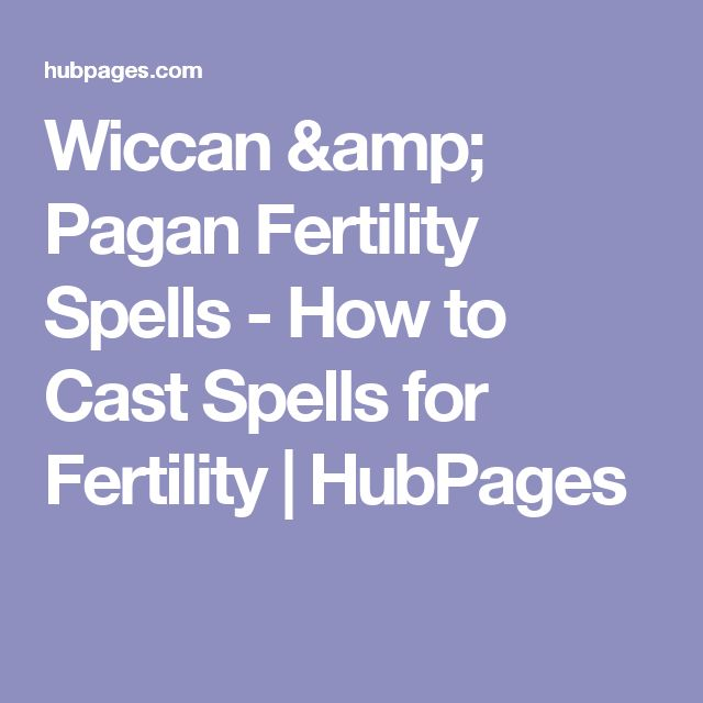 Wiccan & Pagan Fertility Spells - How to Cast Spells for Fertility | HubPages