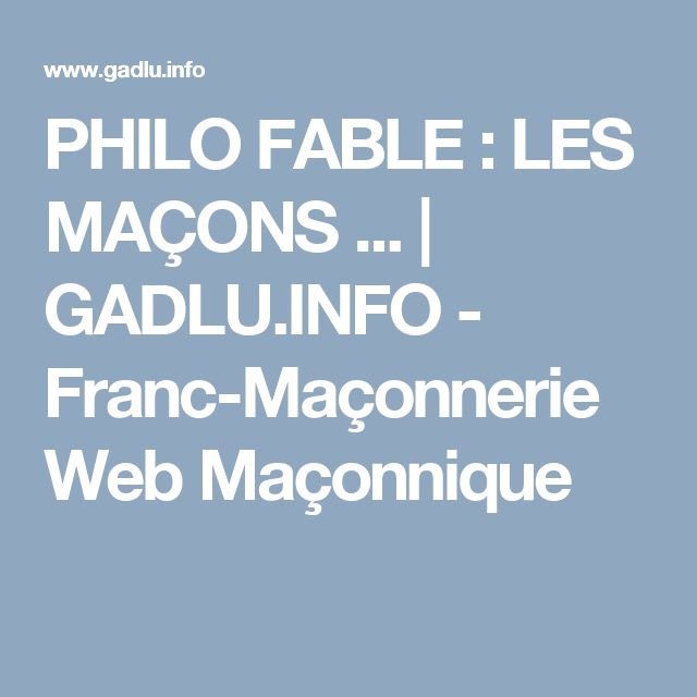PHILO FABLE : LES MAÇONS ...   GADLU.INFO - Franc-Maçonnerie Web Maçonnique