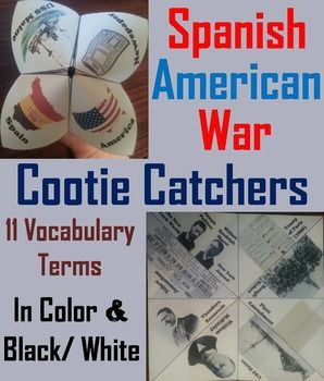These cootie catchers/ fortune tellers are a great way for students to have fun while learning about the Spanish American War. How to Play and Assembly Instructions are included.These cootie catchers contain the following vocabulary terms: USS Maine, William McKinley, Theodore Roosevelt, Yellow Journalism, Joseph Pulitzer: The New York World & William Randolph Hearst: New York Journal, Treaty of Paris (1898), Rough Riders, Platt Amendment