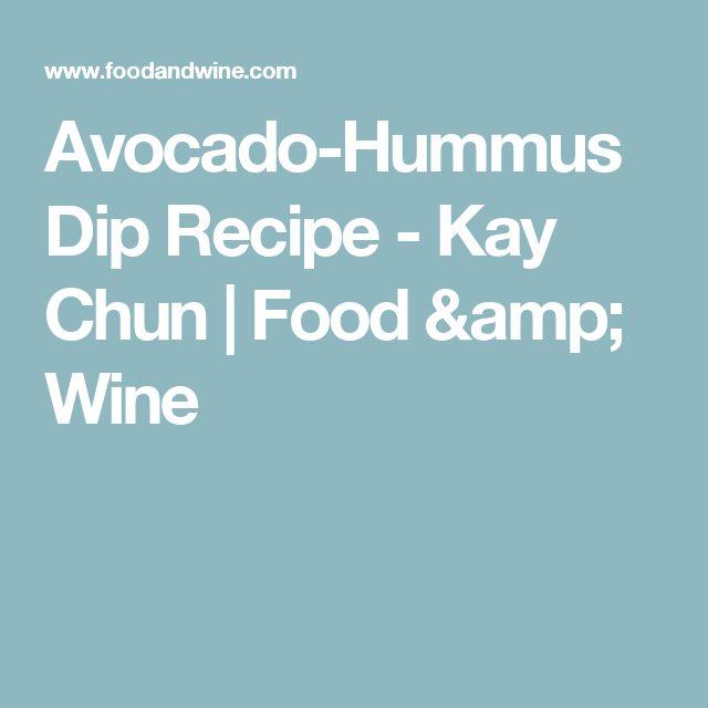 Avocado-Hummus Dip Recipe  - Kay Chun | Food & Wine