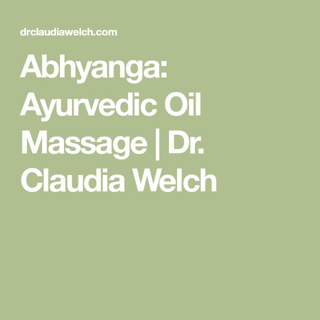 Abhyanga: Ayurvedic Oil Massage | Dr. Claudia Welch
