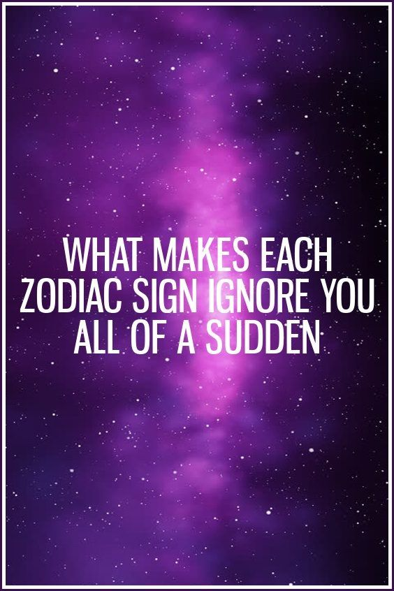 WHAT MAKES EACH ZODIAC SIGN IGNORE YOU ALL OF A SUDDEN