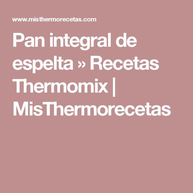 Pan integral de espelta » Recetas Thermomix   MisThermorecetas