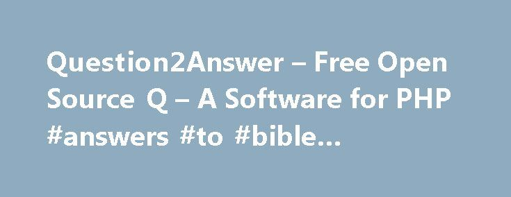 Question2Answer – Free Open Source Q – A Software for PHP #answers #to #bible #questions http://answer.remmont.com/question2answer-free-open-source-q-a-software-for-php-answers-to-bible-questions/  #question and answer #Question2Answer is a free and open source platform for Q A sites. What is a Question and Answer site? A Q A site helps your online community to share knowledge. People with questions get the answers they need. The community is enriched by commenting, voting, notifications…