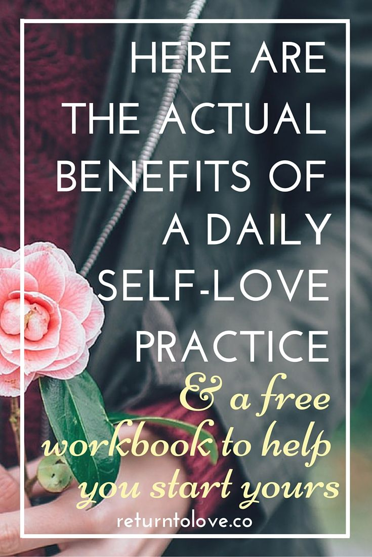 Here Are the Actual Benefits of a Daily Self-Love Practice + A Free Workbook to Help You Start Yours — Return to Love