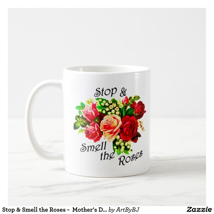 Stop & Smell the Roses -  Mother's Day Gift Coffee Mug