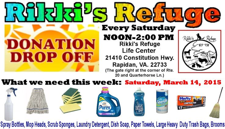 THIS WEEK'S SATURDAY DONATION DROP-OFF 3/14/15 Here's what we need: Brooms, Paper Towels, Laundry Soap, Dish Soap. Mop Heads, Large Heavy Duty Trash Bag, Scrub Sponges, Disinfectant Spray Bottles.  Learn how you can help here: http://rikkisrefuge.org/?p=9027