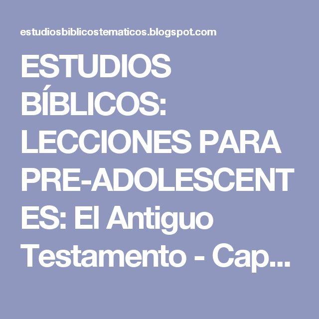 ESTUDIOS BÍBLICOS: LECCIONES PARA PRE-ADOLESCENTES: El Antiguo Testamento - Caps. 1 al 4