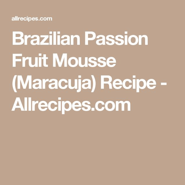 Brazilian Passion Fruit Mousse (Maracuja) Recipe - Allrecipes.com