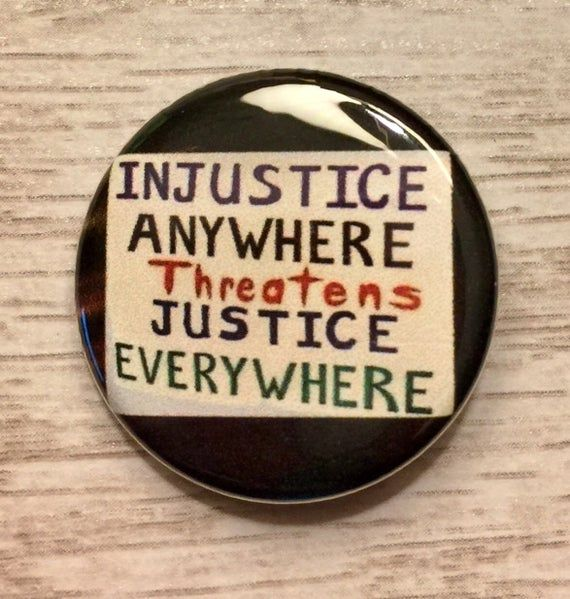 Injustice Anywhere Threatens Justice Everywhere 1 25 Inch Etsy Protest Signs Peaceful Protest Signs Injustice