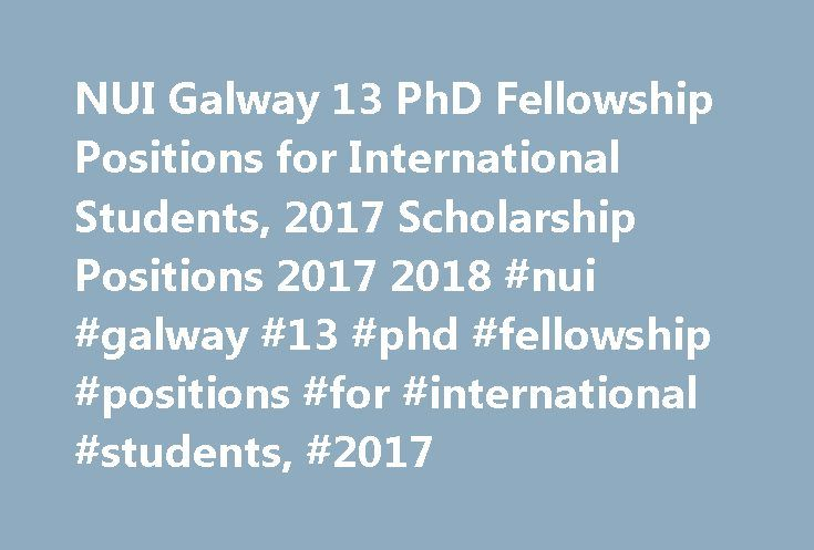 NUI Galway 13 PhD Fellowship Positions for International Students, 2017 Scholarship Positions 2017 2018 #nui #galway #13 #phd #fellowship #positions #for #international #students, #2017 http://columbus.remmont.com/nui-galway-13-phd-fellowship-positions-for-international-students-2017-scholarship-positions-2017-2018-nui-galway-13-phd-fellowship-positions-for-international-students-2017/  # NUI Galway 13 PhD Fellowship Positions for International Students, 2017 NUI Galway is inviting…