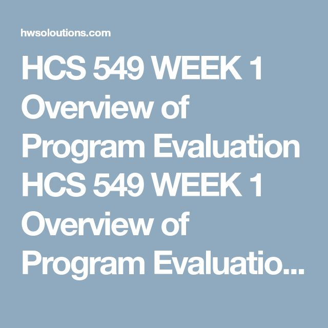 hcs 549 program evaluation Hcs/549 simplesimon wk 1 write a 700- to 1,050-word paper examining the purpose for program evaluation identify the five most common types of program evaluation models.