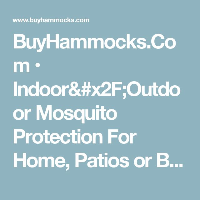 BuyHammocks.Com • Indoor/Outdoor Mosquito Protection For Home, Patios or Beach