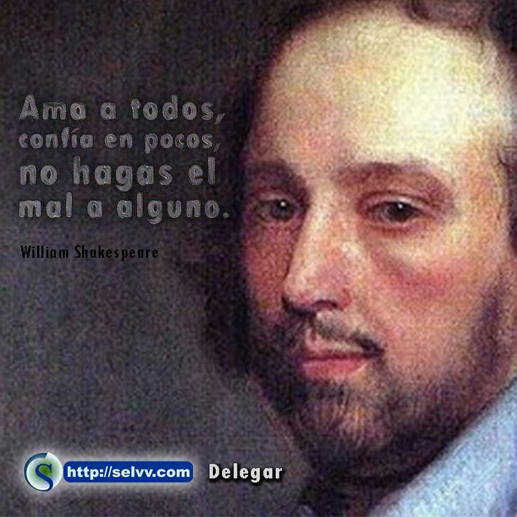 Ama a todos, confía en pocos, no hagas el mal a alguno. William Shakespeare. http://selvv.com/delegar/ #Selvv