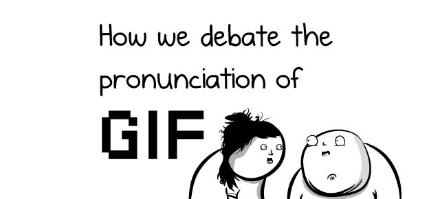 How we debate the pronunciation of GIF - The Oatmeal
