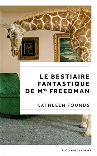 Amazon.fr - Le Bestiaire fantastique de Mme Freedman - Kathleen FOUNDS, Caroline Bouet - Livres