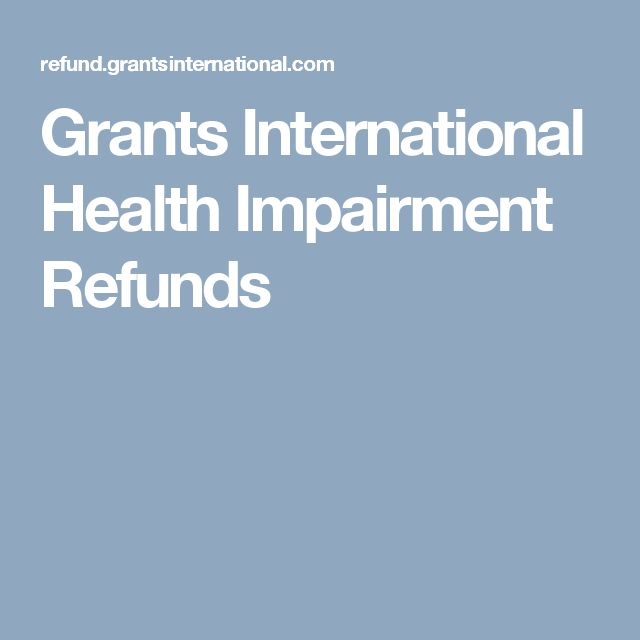 Grants International Health Impairment Refunds