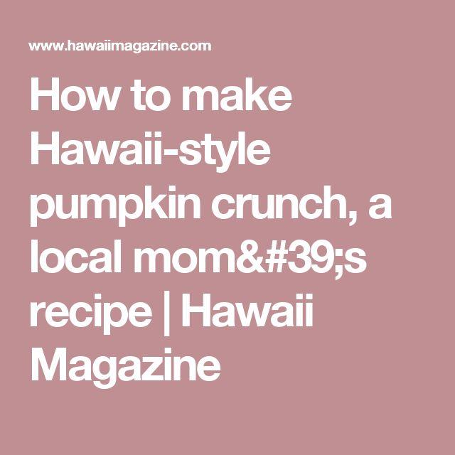 How to make Hawaii-style pumpkin crunch, a local mom's recipe | Hawaii Magazine