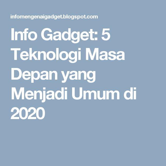 Info Gadget: 5 Teknologi Masa Depan yang Menjadi Umum di 2020